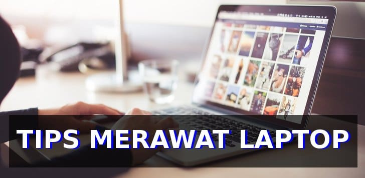 tips cara merawat laptop agar awet