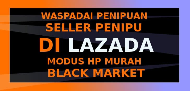 penipuan lazada hp murah black market