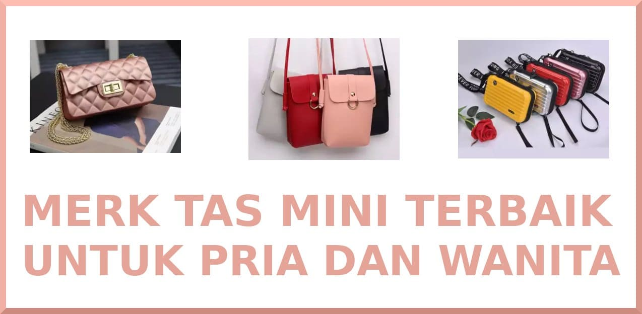7 Tas Mini Terbaik Untuk Pria dan Wanita
