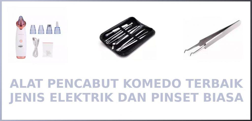 alat pencabut komedo terbaik elektrik dan pinset